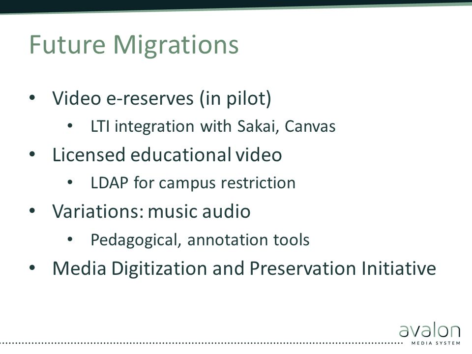 Future Migrations Video e-reserves (in pilot) LTI integration with Sakai, Canvas Licensed educational video LDAP for campus restriction Variations: mu