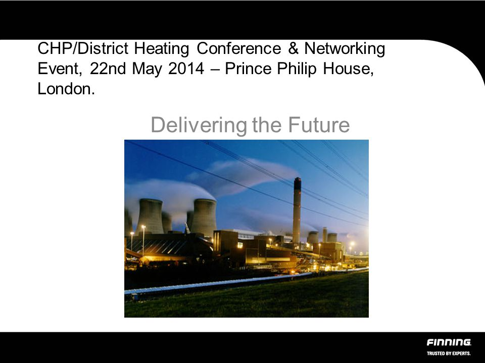 CHP/District Heating Conference & Networking Event, 22nd May 2014 – Prince Philip House, London.