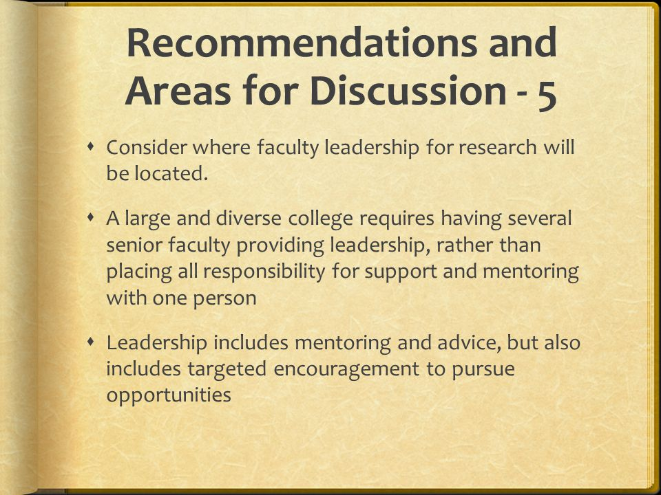 Recommendations and Areas for Discussion - 5  Consider where faculty leadership for research will be located.