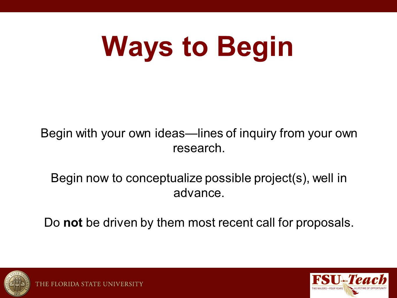 Ways to Begin Begin with your own ideas—lines of inquiry from your own research.