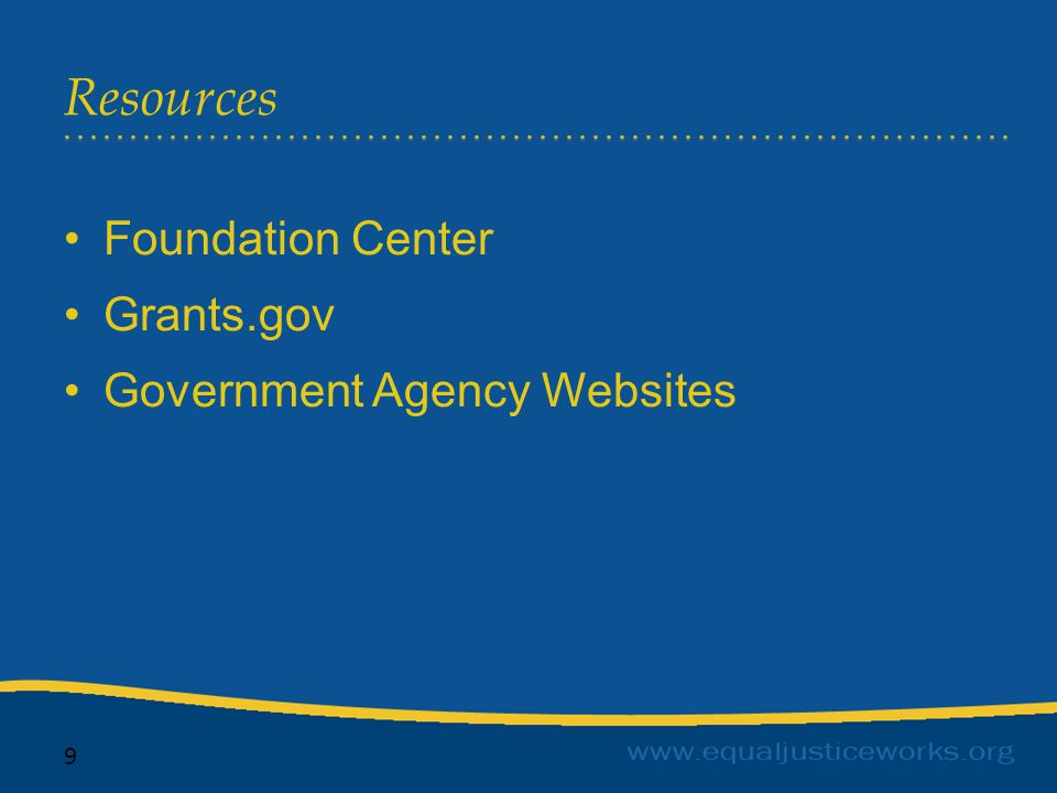 Resources 9 Foundation Center Grants.gov Government Agency Websites