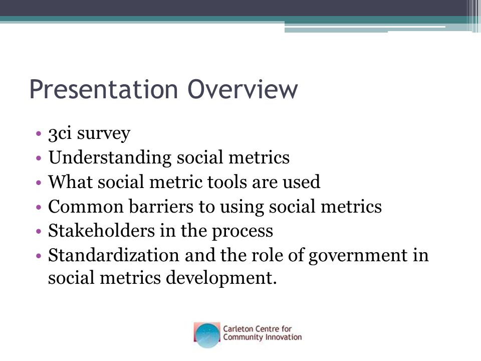 Presentation Overview 3ci survey Understanding social metrics What social metric tools are used Common barriers to using social metrics Stakeholders in the process Standardization and the role of government in social metrics development.