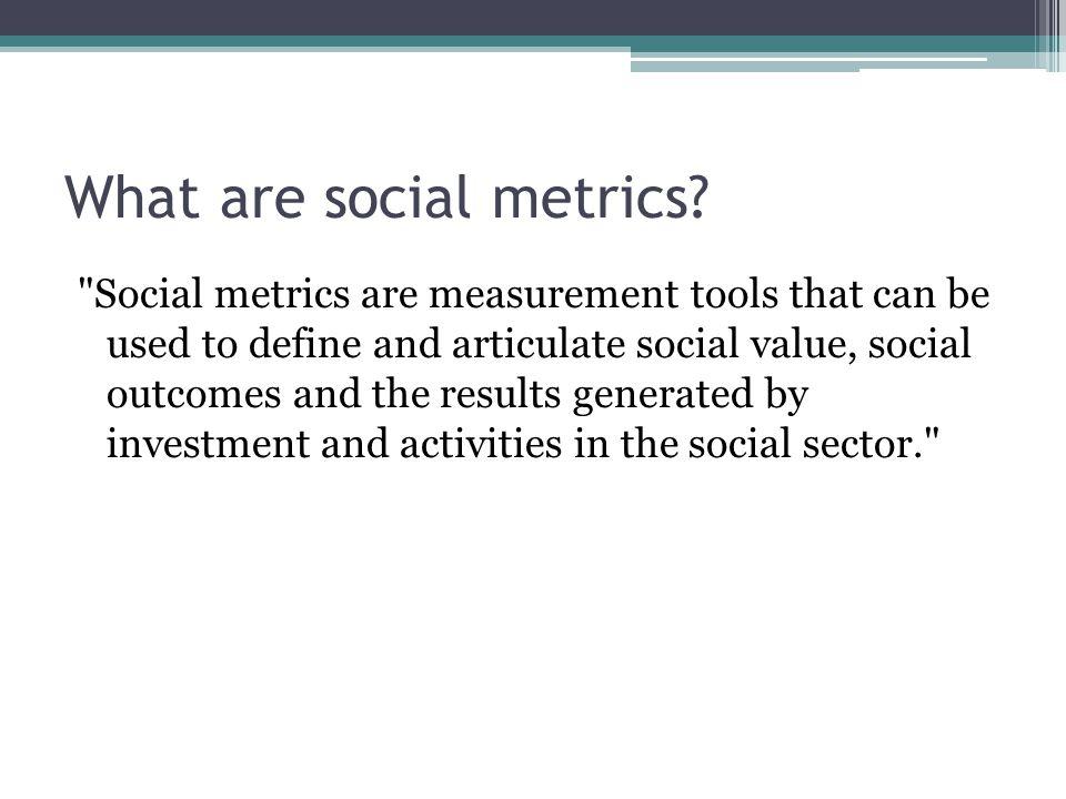 What are social metrics.