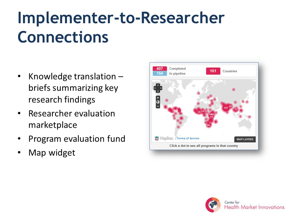 Implementer-to-Researcher Connections Knowledge translation – briefs summarizing key research findings Researcher evaluation marketplace Program evaluation fund Map widget