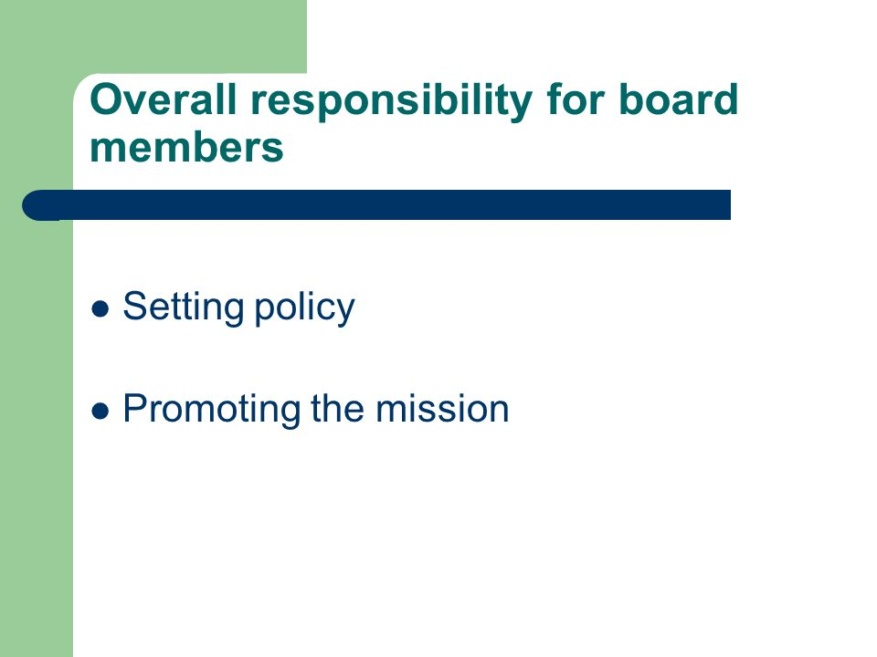 Overall responsibility for board members Setting policy Promoting the mission