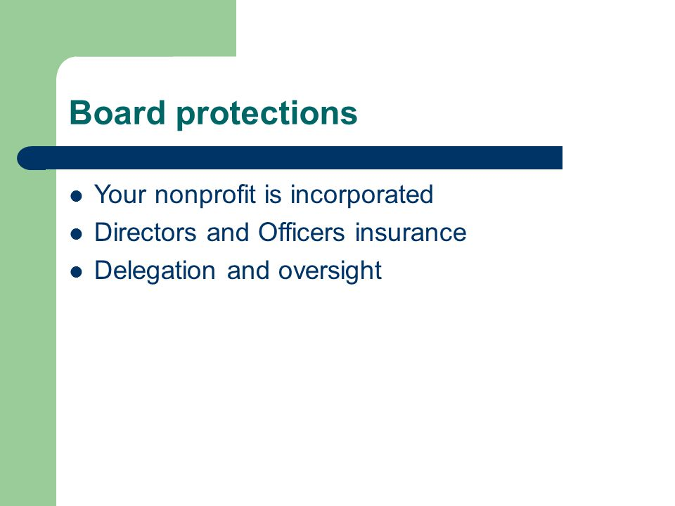 Board protections Your nonprofit is incorporated Directors and Officers insurance Delegation and oversight