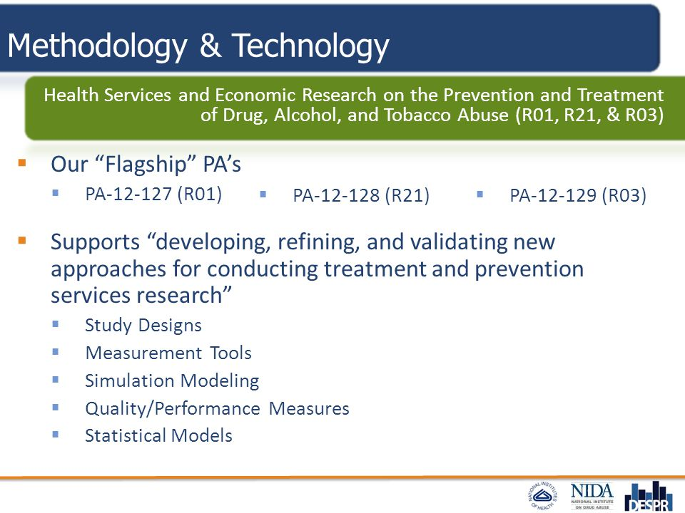 "Methodology & Technology  Our ""Flagship"" PA's  PA-12-127 (R01)  Supports ""developing, refining, and validating new approaches for conducting treatm"