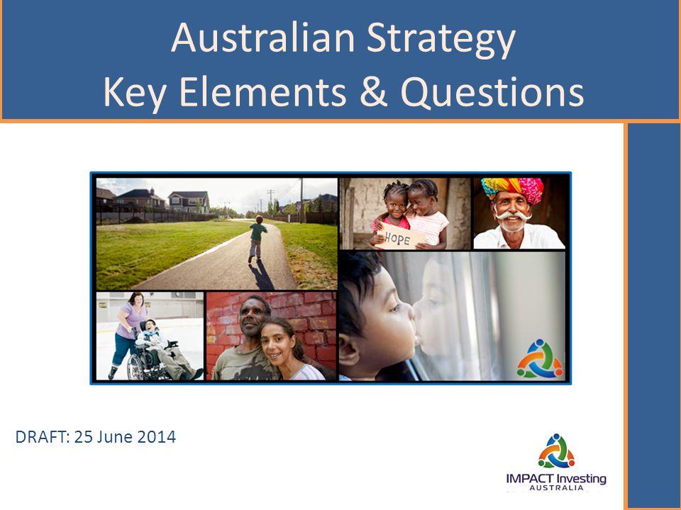 Australian Strategy Key Elements & Questions DRAFT: 25 June 2014