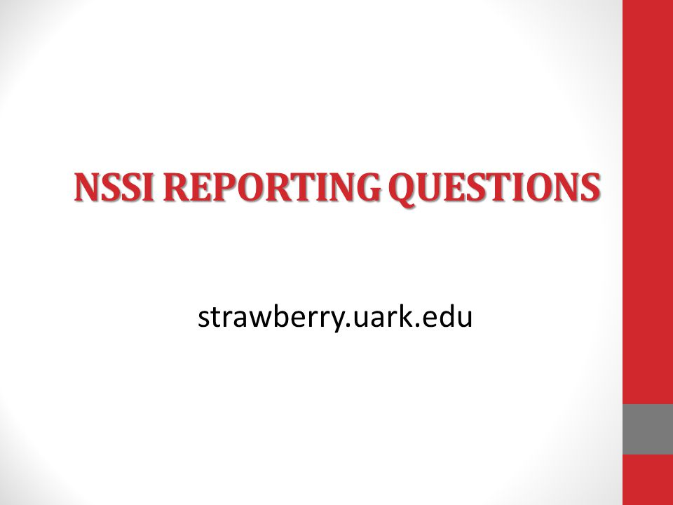 NSSI REPORTING QUESTIONS strawberry.uark.edu