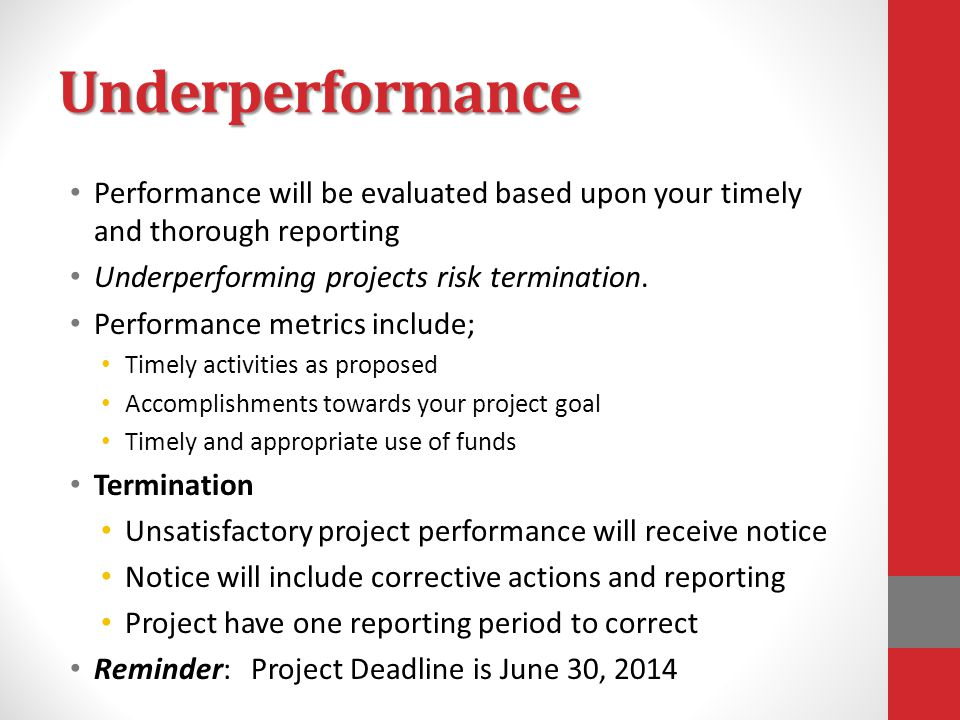 Underperformance Performance will be evaluated based upon your timely and thorough reporting Underperforming projects risk termination.