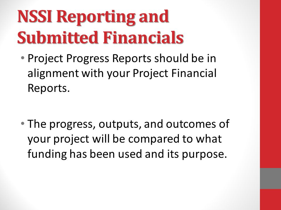 NSSI Reporting and Submitted Financials Project Progress Reports should be in alignment with your Project Financial Reports.