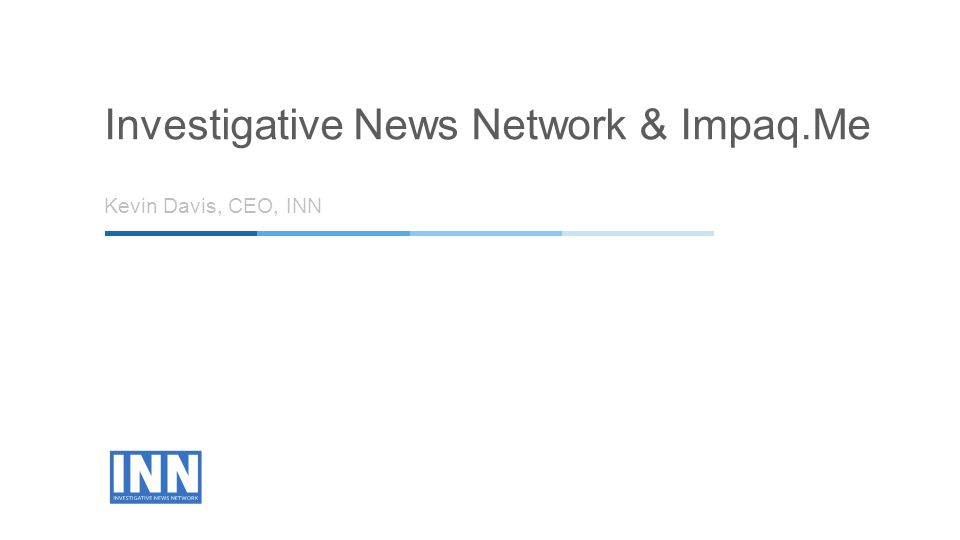 Kevin Davis, CEO, INN Investigative News Network & Impaq.Me