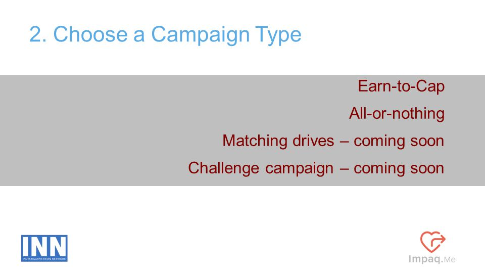 Earn-to-Cap All-or-nothing Matching drives – coming soon Challenge campaign – coming soon 2. Choose a Campaign Type