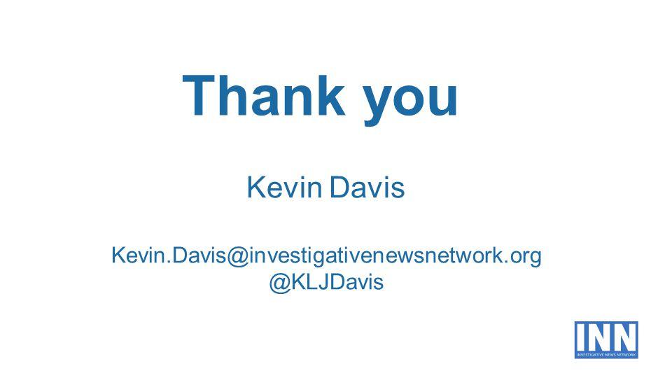 Thank you Kevin Davis Kevin.Davis@investigativenewsnetwork.org @KLJDavis