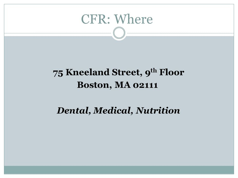 CFR: Where 75 Kneeland Street, 9 th Floor Boston, MA 02111 Dental, Medical, Nutrition