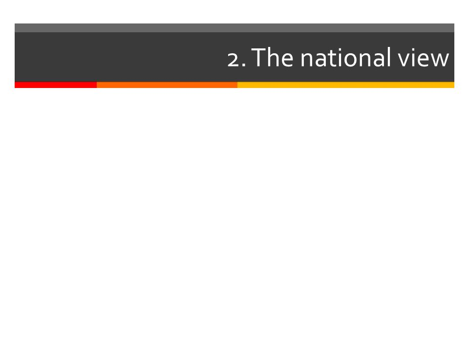 2. The national view