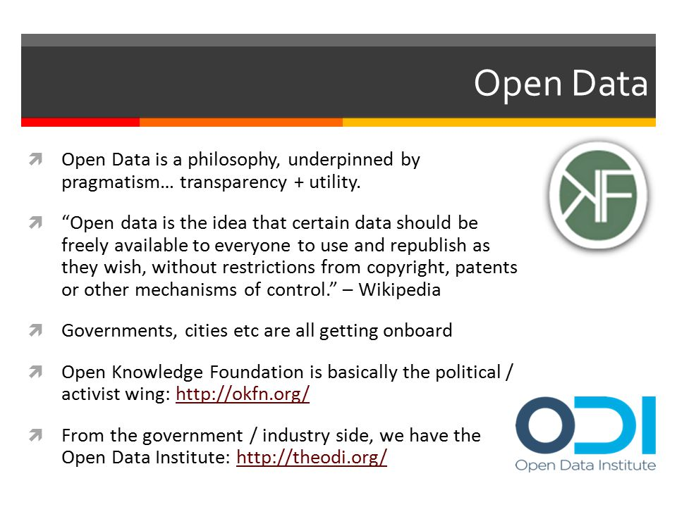 Open Data  Open Data is a philosophy, underpinned by pragmatism… transparency + utility.