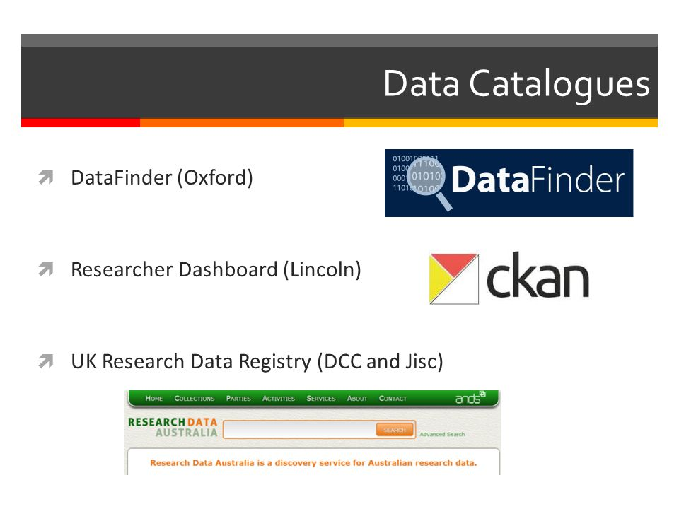 Data Catalogues  DataFinder (Oxford)  Researcher Dashboard (Lincoln)  UK Research Data Registry (DCC and Jisc)
