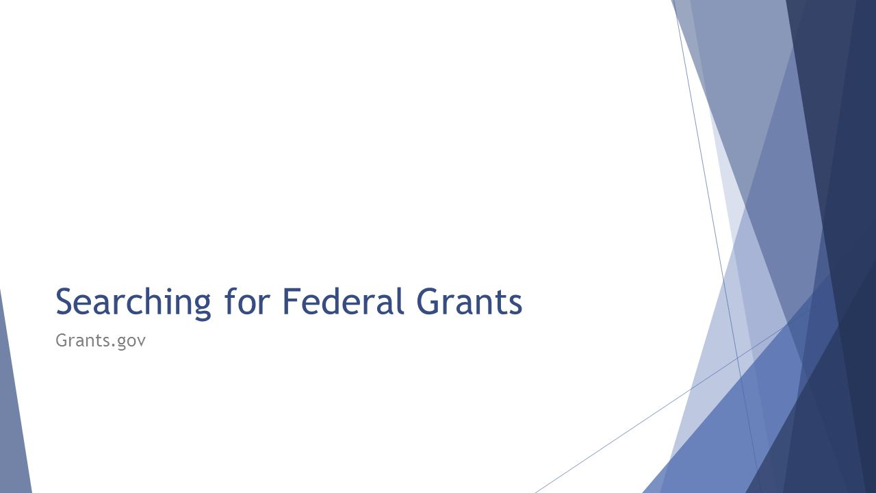 Searching for Federal Grants Grants.gov
