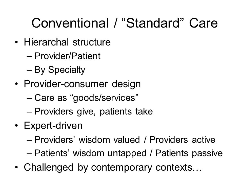 Healthcare: The Current Context Rapid and constant change From acute care to preventive and patient- oriented care From provider/consumer services to provider/patient partnership