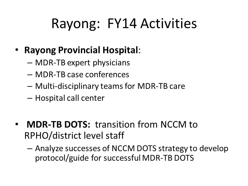 Rayong: FY14 Activities Rayong Provincial Hospital: – GeneXpert diagnosis: province to assume costs for GeneXpert cartridges Active case finding and screening – Effectiveness and impact of DM/PLHIV/community screening.