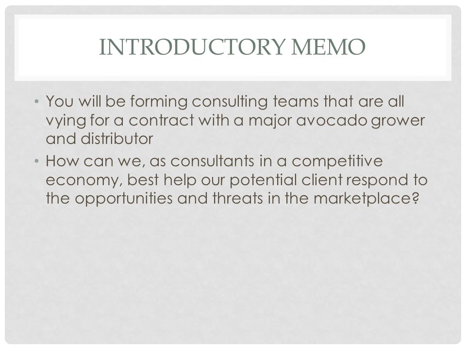INTRODUCTORY MEMO You will be forming consulting teams that are all vying for a contract with a major avocado grower and distributor How can we, as co