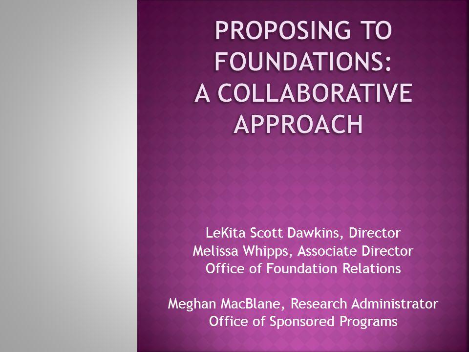 LeKita Scott Dawkins, Director Melissa Whipps, Associate Director Office of Foundation Relations Meghan MacBlane, Research Administrator Office of Spo