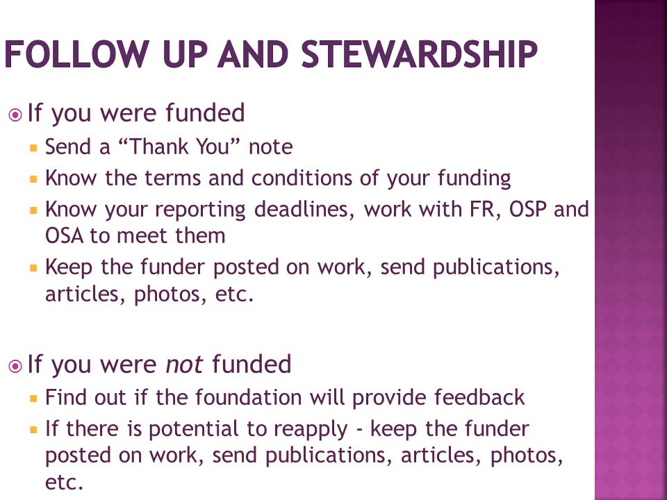 """ If you were funded  Send a """"Thank You"""" note  Know the terms and conditions of your funding  Know your reporting deadlines, work with FR, OSP and"""