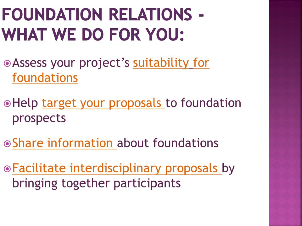  Assess your project's suitability for foundations  Help target your proposals to foundation prospects  Share information about foundations  Facil