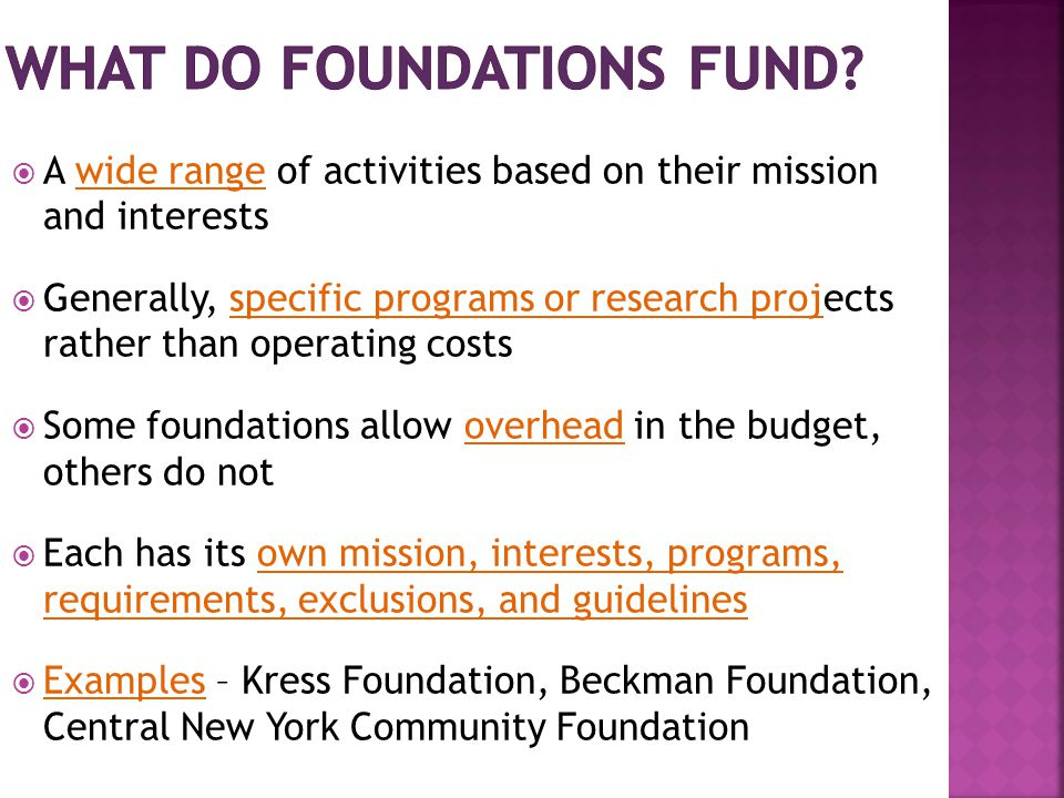  A wide range of activities based on their mission and interests  Generally, specific programs or research projects rather than operating costs  So