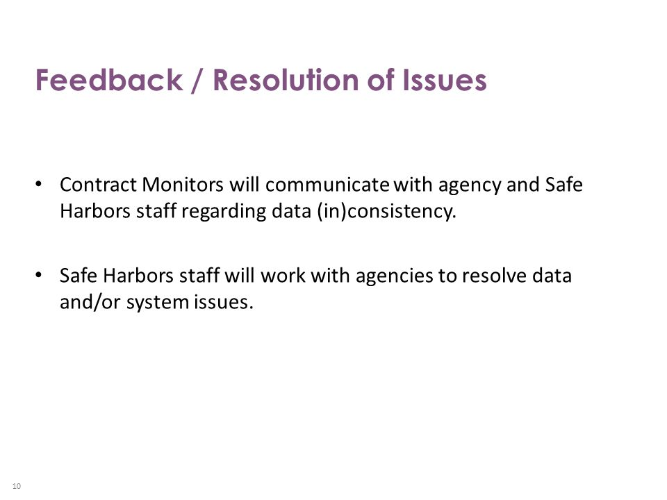 Feedback / Resolution of Issues Contract Monitors will communicate with agency and Safe Harbors staff regarding data (in)consistency.