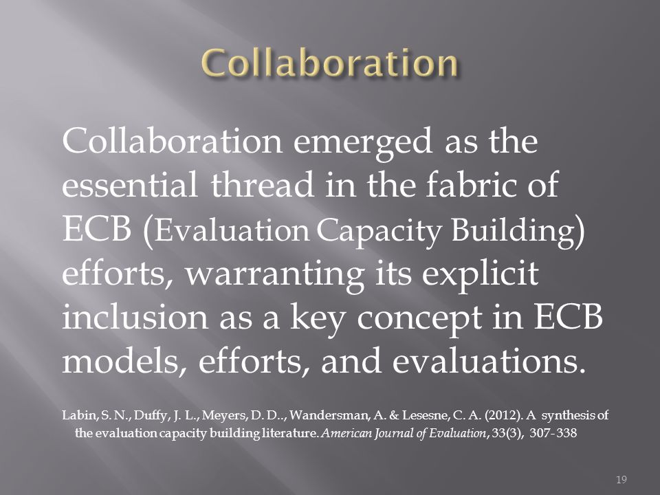 Collaboration emerged as the essential thread in the fabric of ECB ( Evaluation Capacity Building ) efforts, warranting its explicit inclusion as a ke