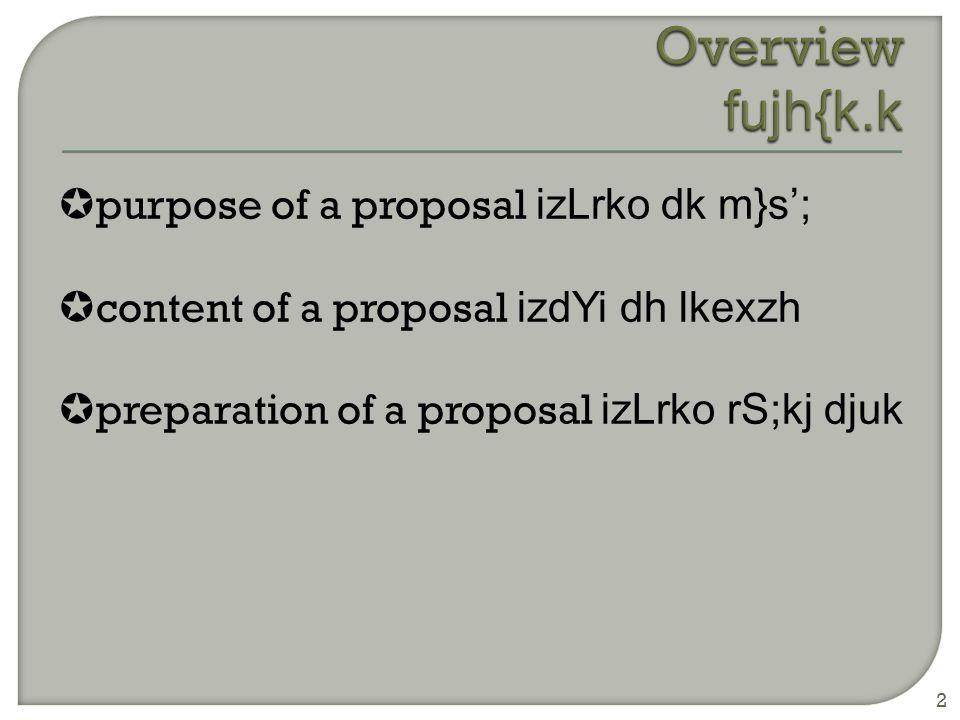  purpose of a proposal izLrko dk m}s';  content of a proposal izdYi dh lkexzh  preparation of a proposal izLrko rS;kj djuk 2