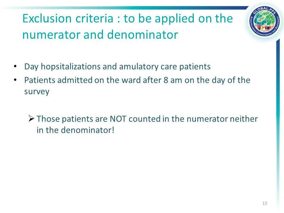 Day hopsitalizations and amulatory care patients Patients admitted on the ward after 8 am on the day of the survey  Those patients are NOT counted in the numerator neither in the denominator.