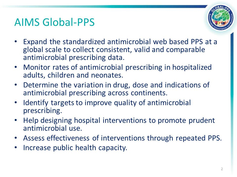 Expand the standardized antimicrobial web based PPS at a global scale to collect consistent, valid and comparable antimicrobial prescribing data.
