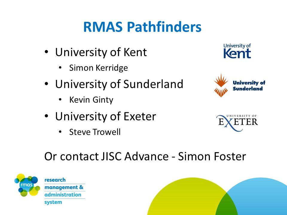 RMAS Pathfinders University of Kent Simon Kerridge University of Sunderland Kevin Ginty University of Exeter Steve Trowell Or contact JISC Advance - Simon Foster
