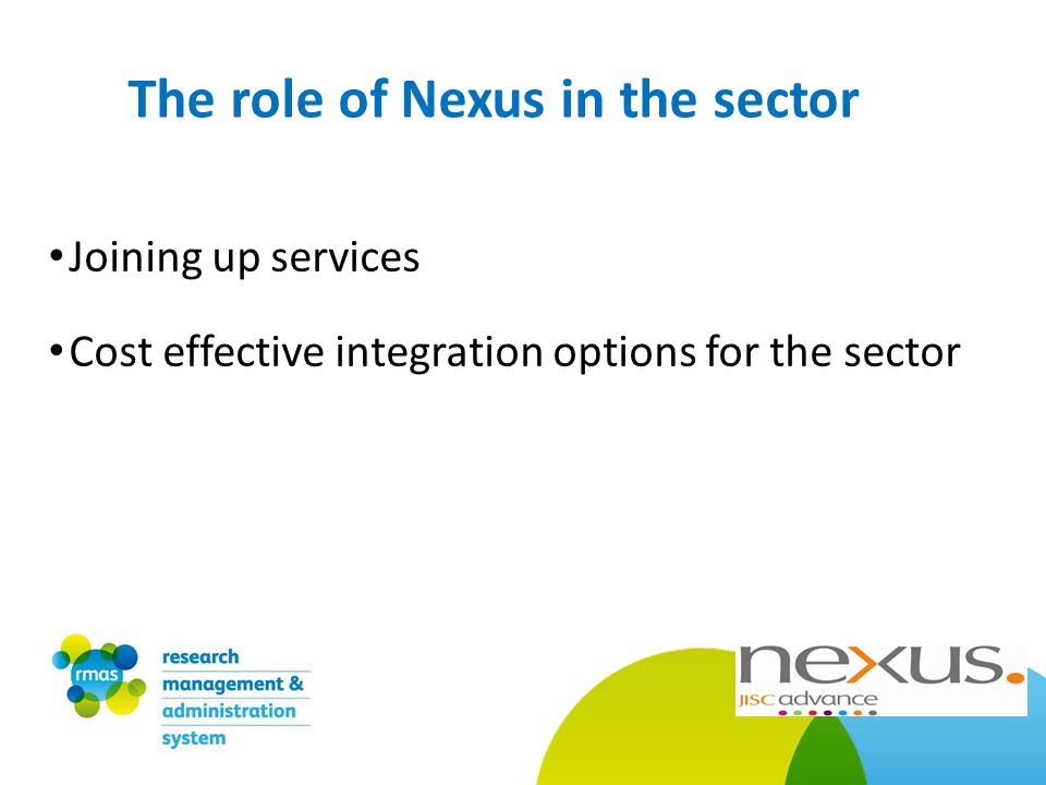 Joining up services Cost effective integration options for the sector The role of Nexus in the sector