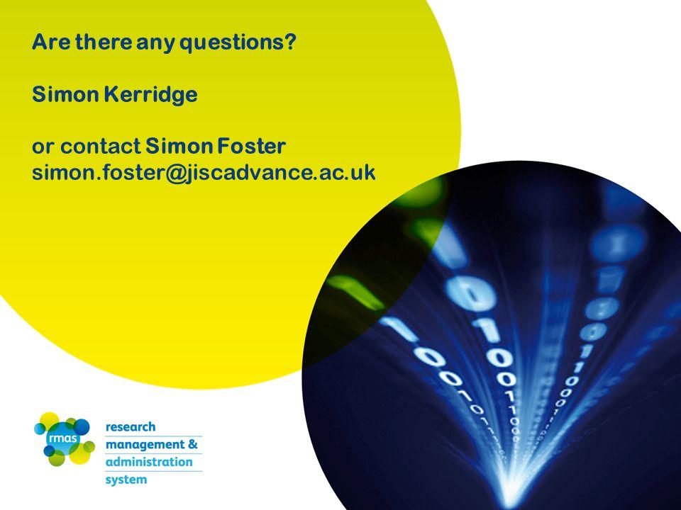 Are there any questions? Simon Kerridge or contact Simon Foster simon.foster@jiscadvance.ac.uk