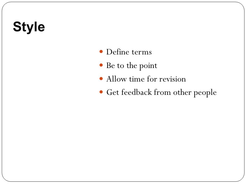 Style Define terms Be to the point Allow time for revision Get feedback from other people