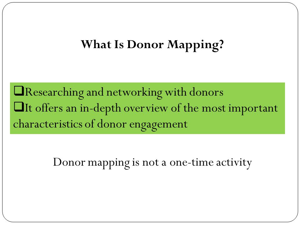  Researching and networking with donors  It offers an in-depth overview of the most important characteristics of donor engagement What Is Donor Mapp
