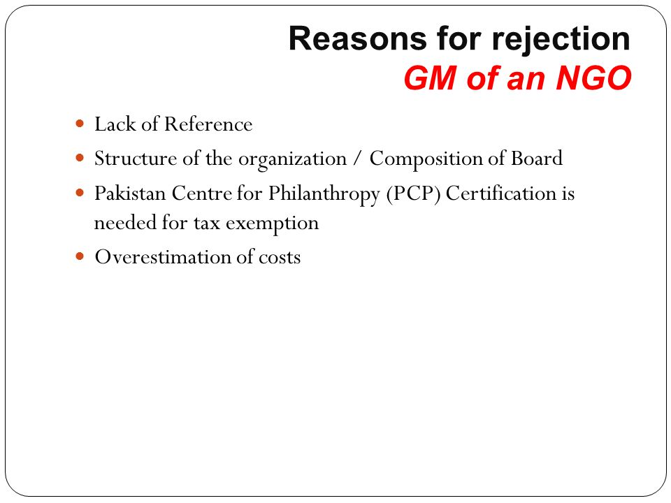 Reasons for rejection GM of an NGO Lack of Reference Structure of the organization / Composition of Board Pakistan Centre for Philanthropy (PCP) Certi