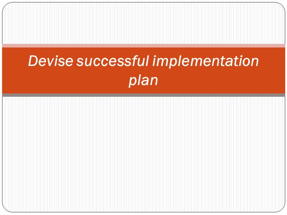 Devise successful implementation plan