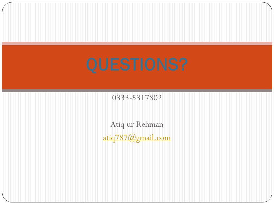 QUESTIONS? 0333-5317802 Atiq ur Rehman atiq787@gmail.com