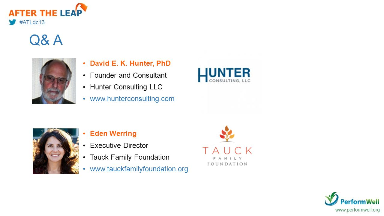Q& A David E. K. Hunter, PhD Founder and Consultant Hunter Consulting LLC www.hunterconsulting.com Eden Werring Executive Director Tauck Family Founda