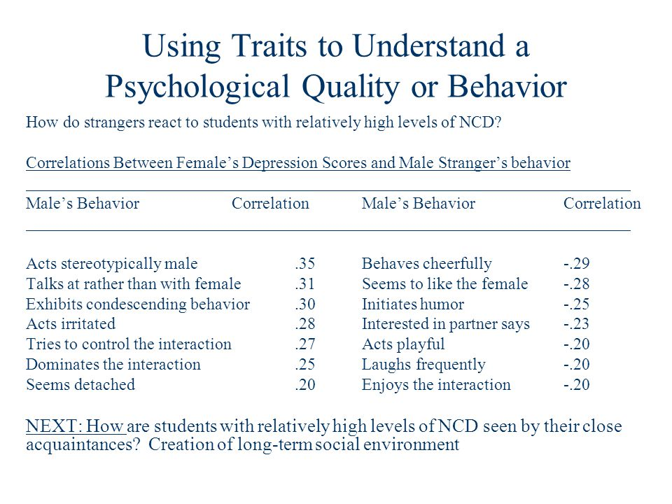 Using Traits to Understand a Psychological Quality or Behavior How do strangers react to students with relatively high levels of NCD.