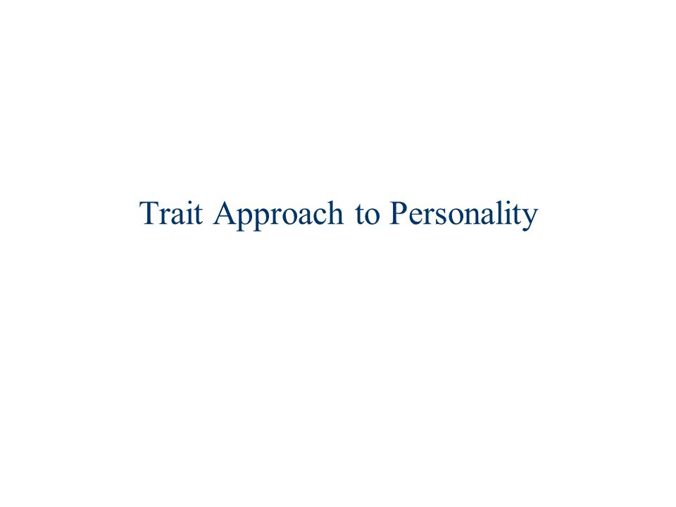 Trait Approach to Personality