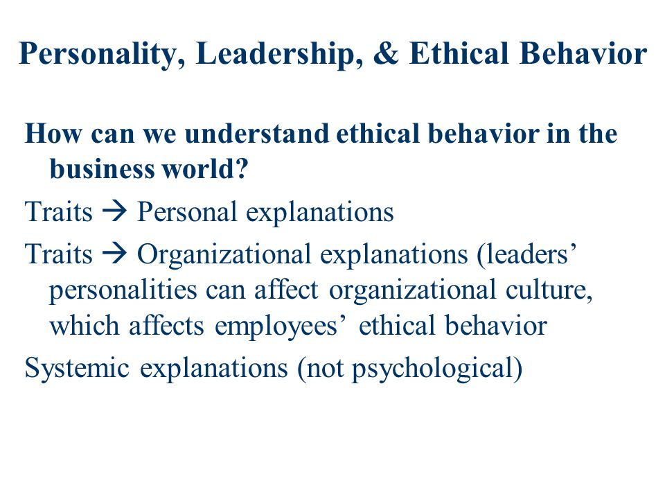 Personality, Leadership, & Ethical Behavior How can we understand ethical behavior in the business world.