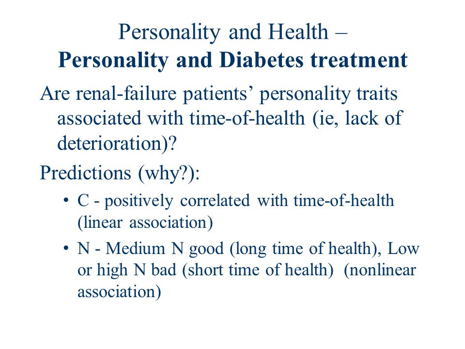 Personality and Health – Personality and Diabetes treatment Are renal-failure patients' personality traits associated with time-of-health (ie, lack of deterioration).