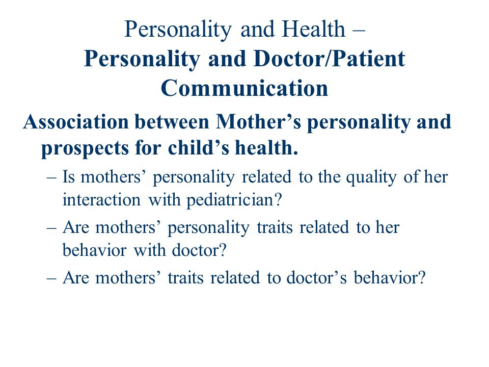 Personality and Health – Personality and Doctor/Patient Communication Association between Mother's personality and prospects for child's health.