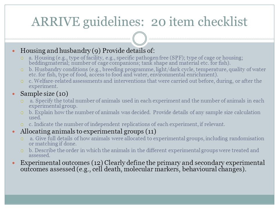 ARRIVE guidelines: 20 item checklist Housing and husbandry (9) Provide details of:  a.